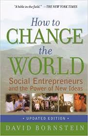 how to change the world social entrepreneurs and the power of new