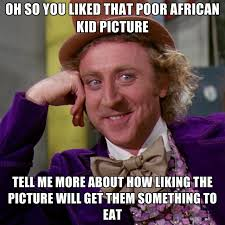 Meme African Kid - oh so you liked that poor african kid picture tell me more about