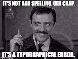 Bad Spelling Meme - gomez addams imgflip