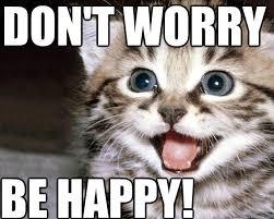 Be Happy Memes - don t worry be happy unsucky kitten quickmeme