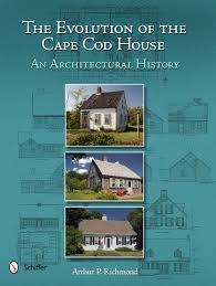 the evolution of the cape cod house an architectural history
