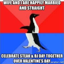 Steak And Bj Meme - wife and i are happily married and straight celebrate steak bj day