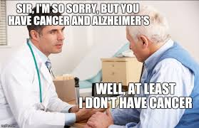 I Have Cancer Meme - sir i m so sorry but you have cancer and alzheimer s well at