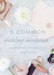 invitation wording etiquette wedding invitation wording etiquette 5 common mistakes blush