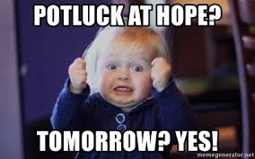 Potluck Meme - potluck at hope tomorrow yes excited face meme generator