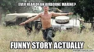 Funny Marine Memes - ever hear of an airborne marine military humor