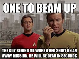 Redshirt Meme - one to beam up the guy behind me wore a red shirt on an away