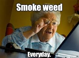 Smoke Weed Everyday Meme - smoke weed everyday grandma finds the internet quickmeme