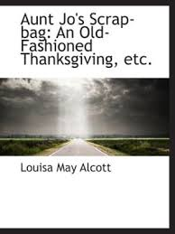an fashioned thanksgiving louisa may alcott 9781332802654 jo s scrap bag an fashioned thanksgiving