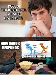 Thoughtful Memes - posts thoughtful memes onimgur how imgur responds ad hominem attacks