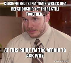 3rd Wheel Meme - close friend is in a train wreck of a relationship yet there still