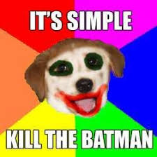 Advice Dog Memes - it s simple kill the batman advice dog know your meme