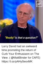 Larry David Meme - ca really is that a question larry david had an awkward time