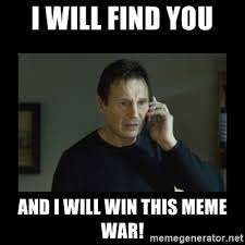 I Will Win Meme - i will find you and i will win this meme war i will find you and
