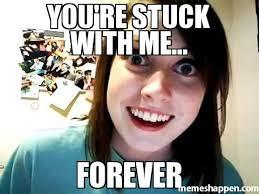 Meme Forever - you re stuck with me forever meme custom 27348 memeshappen