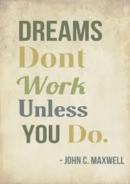 dreams don u0027t work unless you do maxwell poster dreams quote