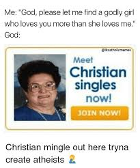 Christian Dating Memes - me god please let me find a godly girl who loves you more than she