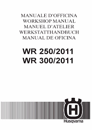 husqvarna workshop service manual 2011 wr 250 u0026 wr 300 u2022 25 00