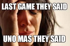 They Said Meme Generator - meme creator last game they said uno mas they said meme