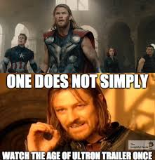 One Does Not Meme - one does not simply watch age of ultron trailer once the