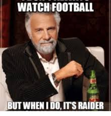 Raider Nation Memes - watchfootball but when idoits raider raider meme on me me