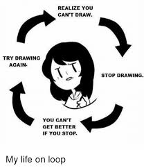 Draw This Again Meme Fail - 25 best memes about loop loop memes