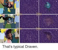 League Of Draven Meme - 뎠 that s typical draven league of legends meme on me me