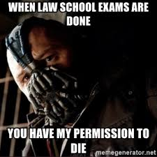 Done With School Meme - when law school exams are done you have my permission to die bane