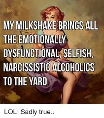 Milkshake Meme - my milkshake brings all the emotionally dysfunctional selfish