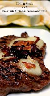 sirloin steak with balsamic onions bacon and brie recipe