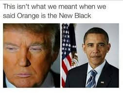 Orange Is The New Black Meme - lmao no hate at all to trump i mean i m not a fan of him but i m
