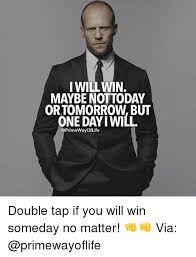 I Will Win Meme - i will win maybe nottoday ortomorrow but one day iwill double tap if