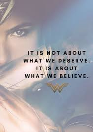 it is not about what we deserve it is about what we believe