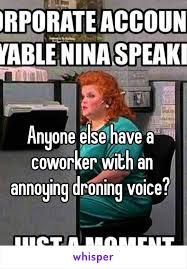 Annoying Coworker Meme - else have a coworker with an annoying droning voice