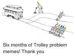 Problem Memes - 000000 six months of trolley problem memes thank you meme on me me