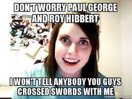 Roy Hibbert Memes - don t worry paul george and roy hibbert i won t tell anybody you