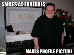 Profile Picture Memes - smiles at funerals makes profile picture profile picture quickmeme