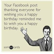 Birthday Memes For Facebook - your facebook post thanking everyone for funny birthday memes