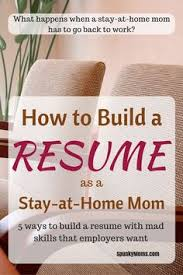 sample resume for stay at home mom returning to work these are