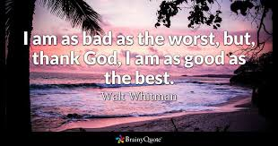 i am as bad as the worst but thank god i am as as the best