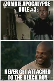 The Walking Dead T Dog Meme - never get attached to the black guy imgflip