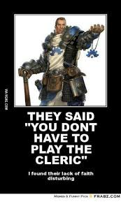 Disturbing Memes - they said you dont have to play the cleric i found their lack of
