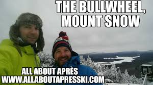 Ski Meme - après ski locations the bullwheel at mount snow all about apres ski
