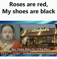Mcdonalds Meme - roses are red my shoes are black mcdonald s man trades baby for 15