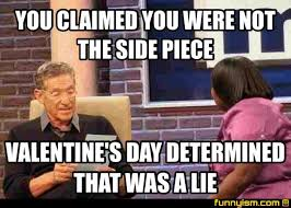 That Was A Lie Meme - you claimed you were not the side piece valentine s day determined