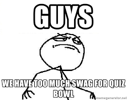Too Much Swag Meme - guys we have too much swag for quiz bowl fuck yeah meme generator