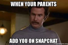 How Do You Make A Meme With Your Own Picture - when your parents add you on snapchat ron burgundy i am not even