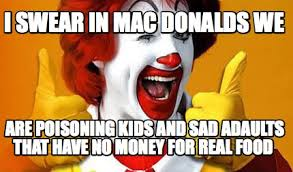 Meme Generator For Mac - meme creator i swear in mac donalds we are poisoning kids and sad