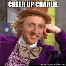Charlie Meme - cheer up charlie willy wonka meme generator
