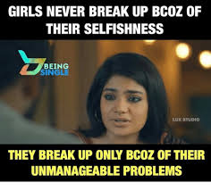 Studio Memes - girls never break up bcoz of their selfishness being single lux